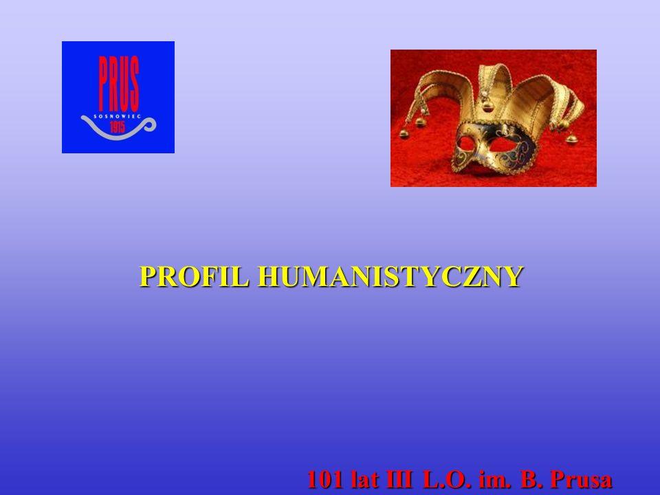 PROFIL HUMANISTYCZNY 101 lat III L.O. im. B. Prusa