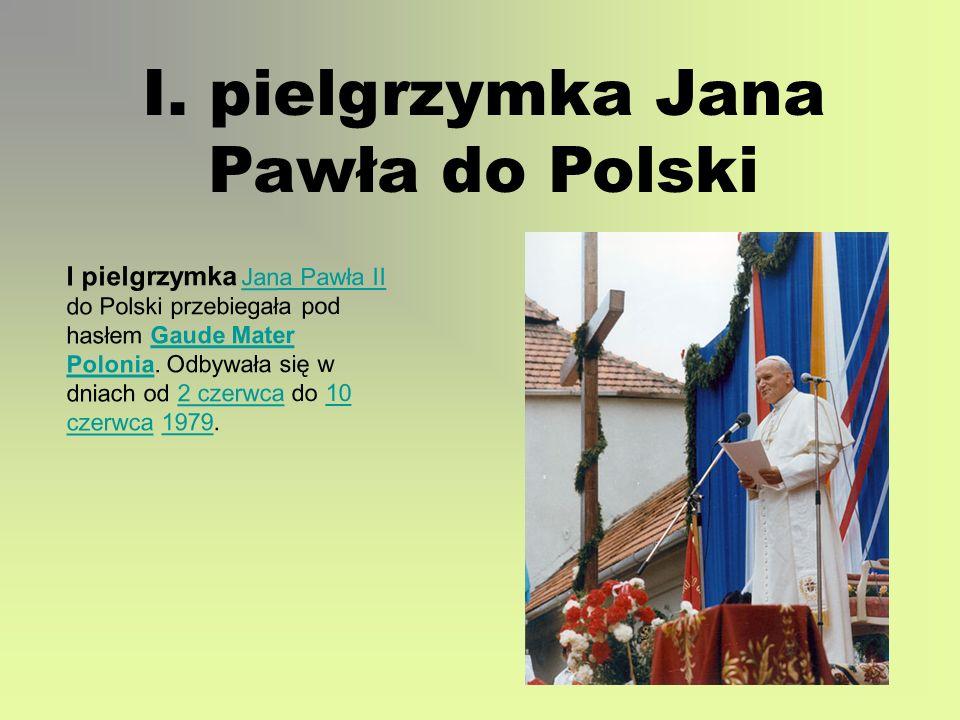 I. pielgrzymka Jana Pawła do Polski I pielgrzymka Jana Pawła II do Polski przebiegała pod hasłem Gaude Mater Polonia. Odbywała się w dniach od 2 czerw