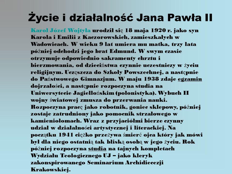 Życie i działalność Jana Pawła II Karol Józef Wojtyła urodził si ę 18 maja 1920 r.