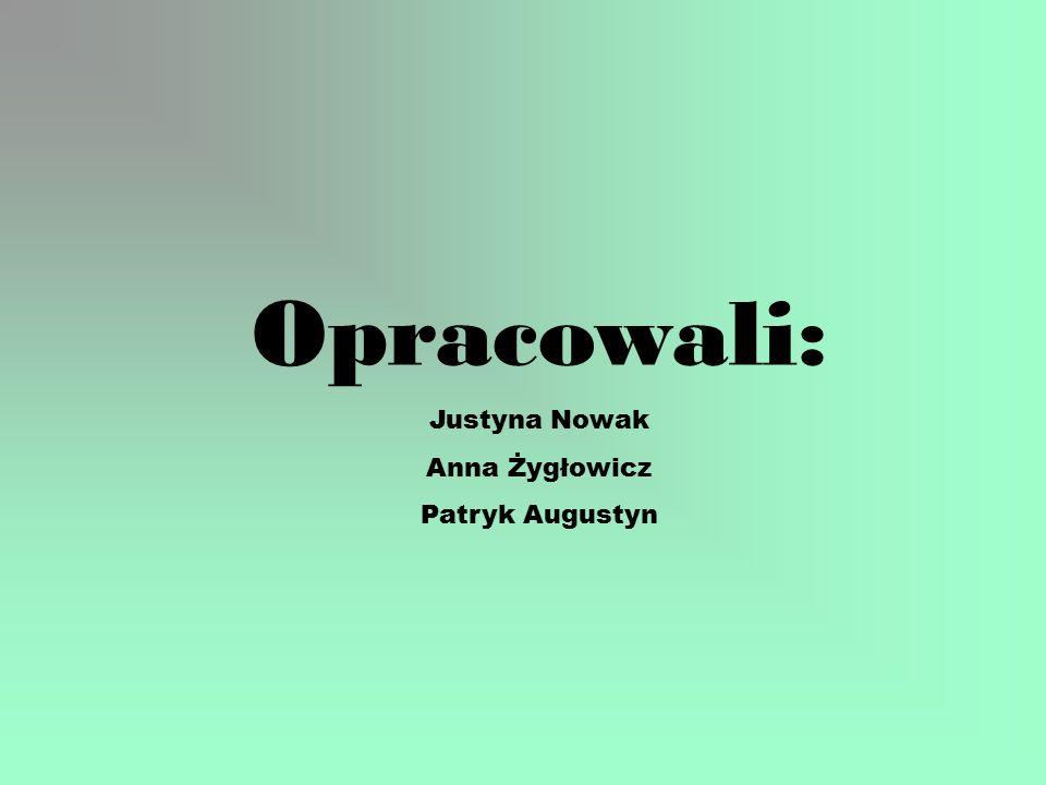 Opracowali: Justyna Nowak Anna Żygłowicz Patryk Augustyn