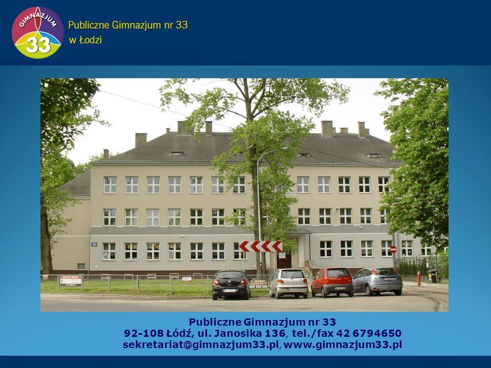 Publiczne Gimnazjum nr 33 92-108 Łódź, ul. Janosika 136, tel./fax 42 6794650 sekretariat@gimnazjum33.pl, www.gimnazjum33.pl