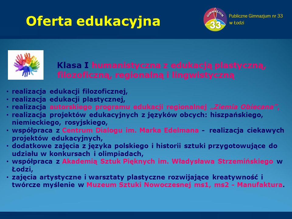 Oferta edukacyjna Klasa I humanistyczna z edukacją plastyczną, filozoficzną, regionalną i lingwistyczną realizacja edukacji filozoficznej, realizacja