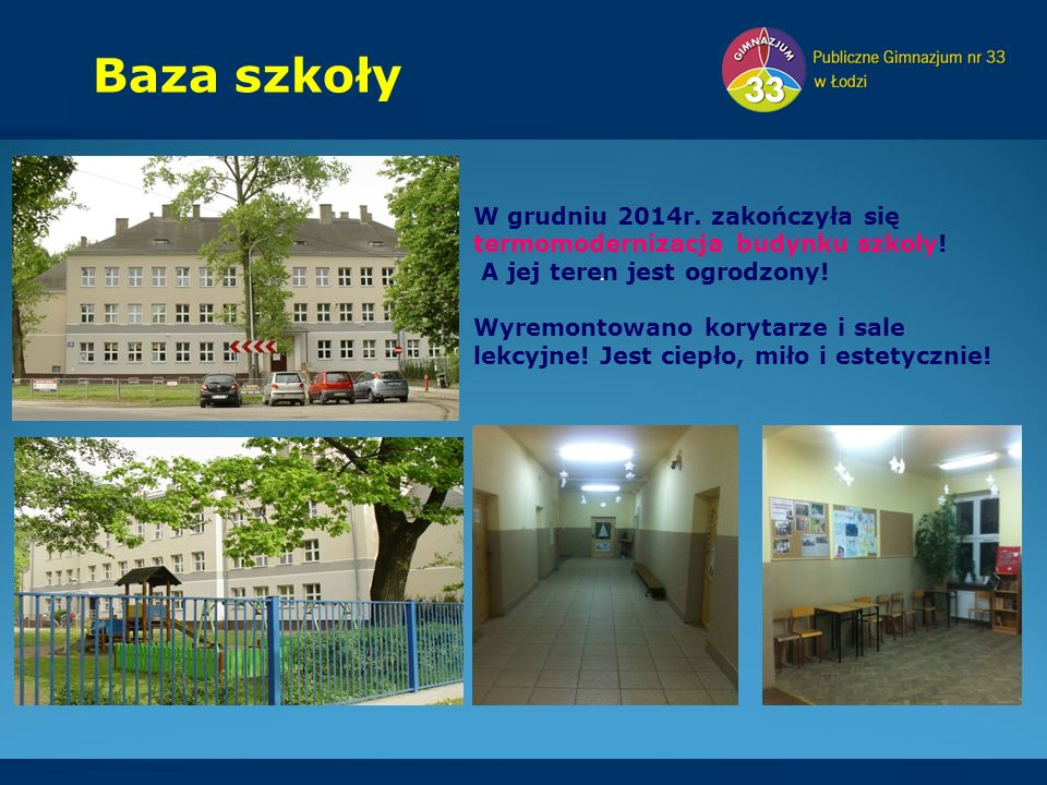 Baza szkoły. W grudniu 2014r. zakończyła się termomodernizacja budynku szkoły! A jej teren jest ogrodzony! Wyremontowano korytarze i sale lekcyjne! Je