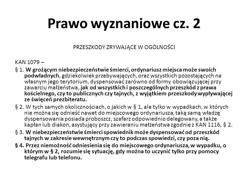 Prawo wyznaniowe cz. 2 PRZESZKODY ZRYWAJĄCE W OGÓLNOŚCI KAN 1079 – § 1.