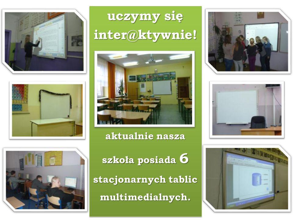 uczymy się inter@ktywnie. aktualnie nasza szkoła posiada 6 stacjonarnych tablic multimedialnych.