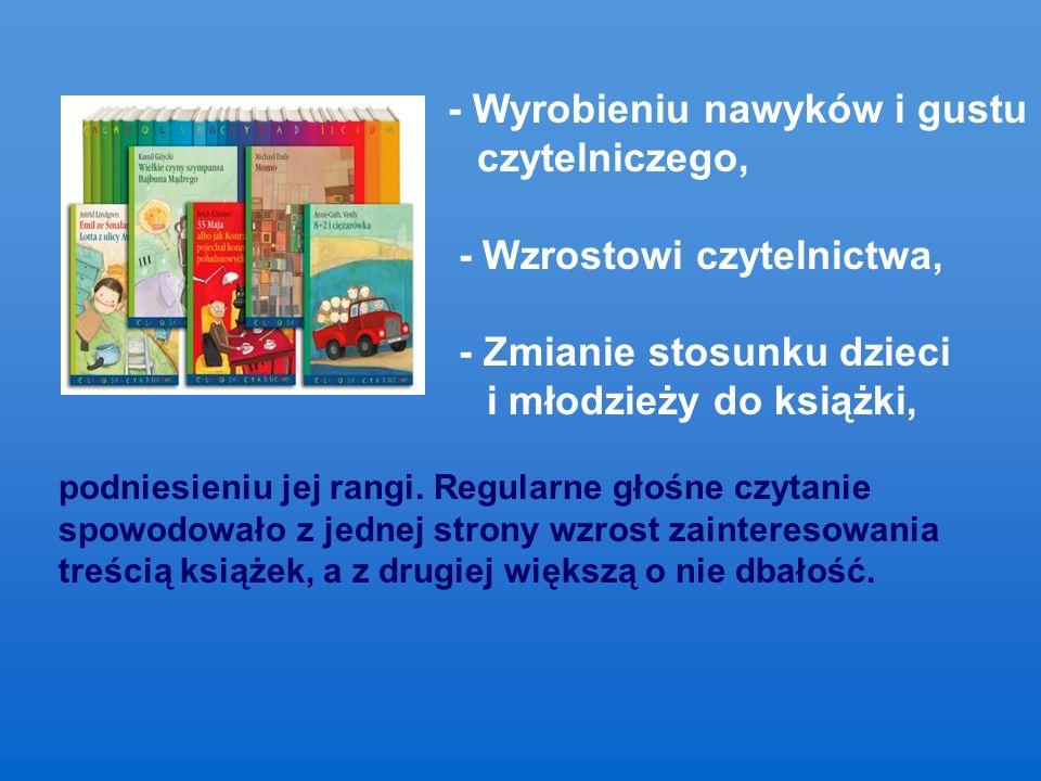 - Wyrobieniu nawyków i gustu czytelniczego, - Wzrostowi czytelnictwa, - Zmianie stosunku dzieci i młodzieży do książki, podniesieniu jej rangi.