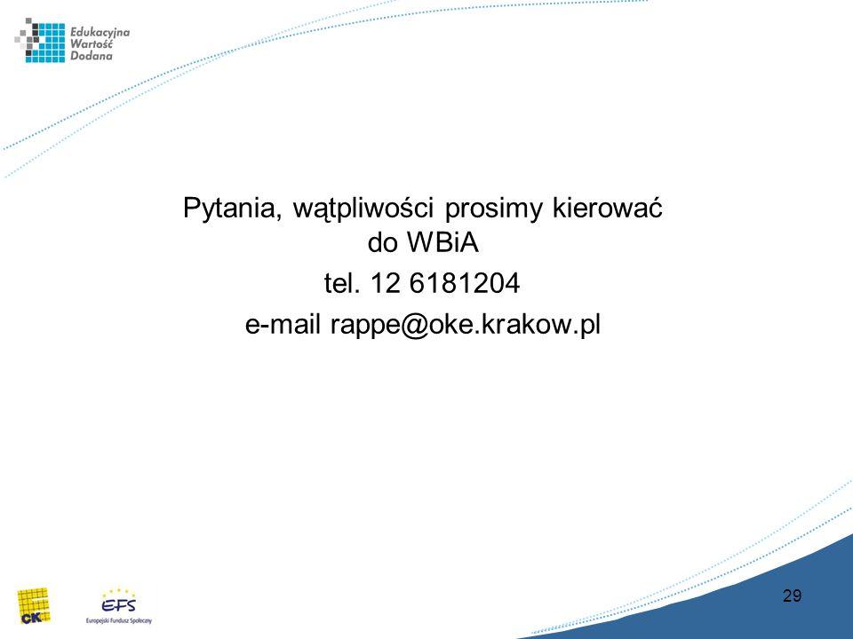 29 Pytania, wątpliwości prosimy kierować do WBiA tel. 12 6181204 e-mail rappe@oke.krakow.pl