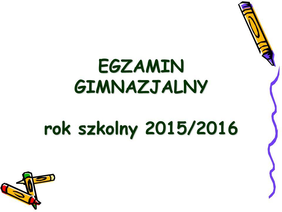 EGZAMIN GIMNAZJALNY rok szkolny 2015/2016