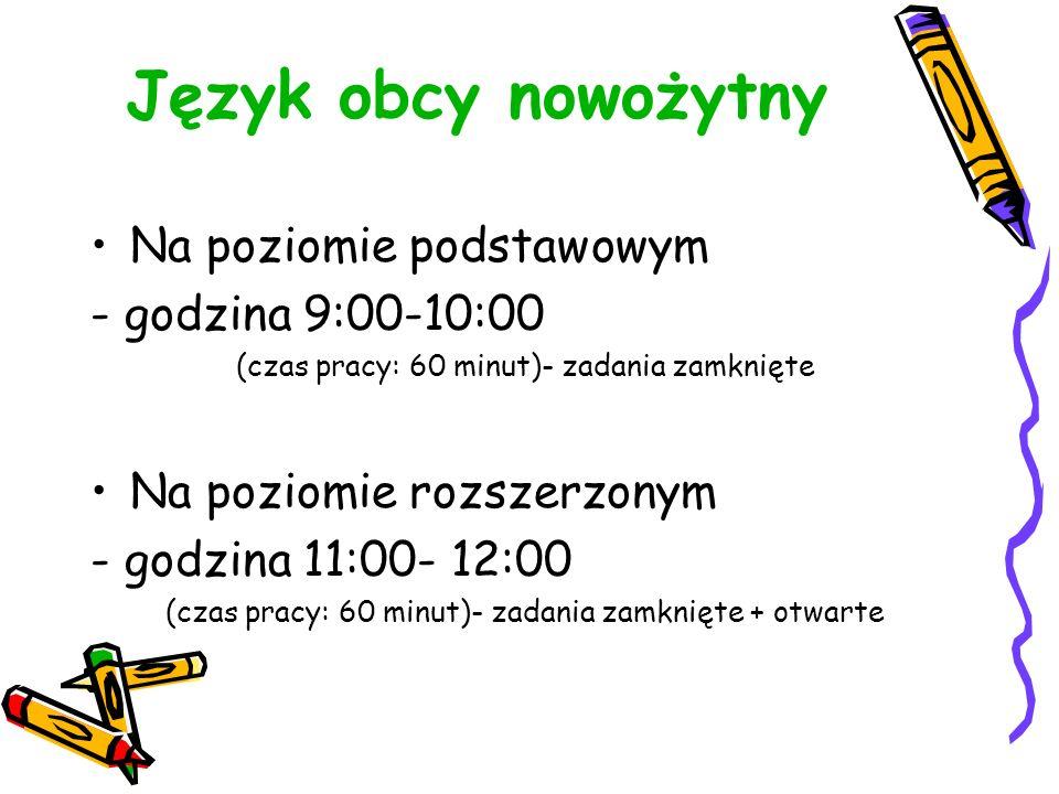 Język obcy nowożytny Na poziomie podstawowym - godzina 9:00-10:00 (czas pracy: 60 minut)- zadania zamknięte Na poziomie rozszerzonym - godzina 11:00- 12:00 (czas pracy: 60 minut)- zadania zamknięte + otwarte