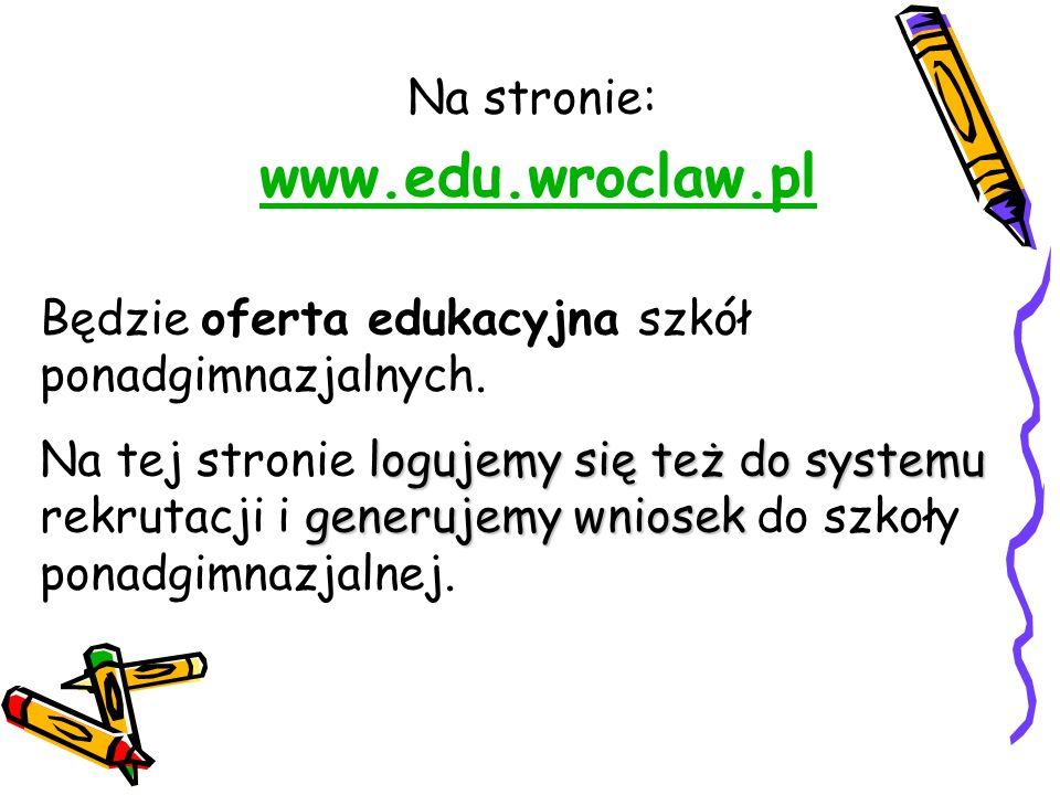 Na stronie: www.edu.wroclaw.pl Będzie oferta edukacyjna szkół ponadgimnazjalnych.