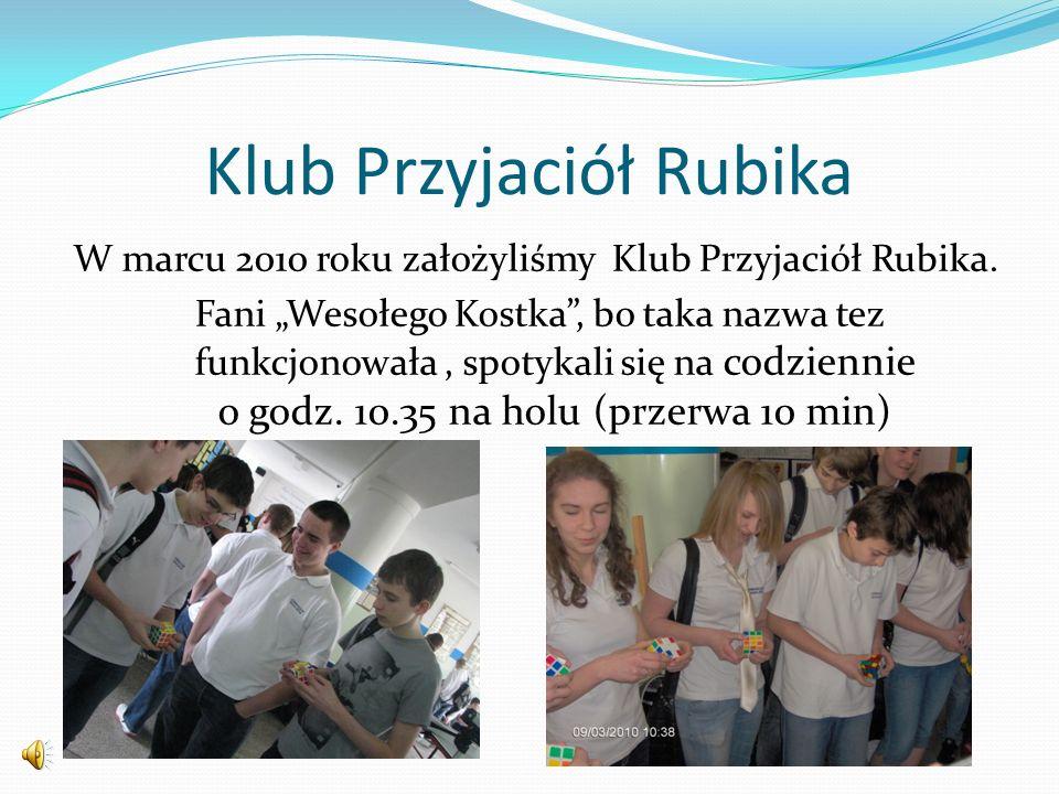 """Klub Przyjaciół Rubika W marcu 2010 roku założyliśmy Klub Przyjaciół Rubika. Fani """"Wesołego Kostka"""", bo taka nazwa tez funkcjonowała, spotykali się na"""