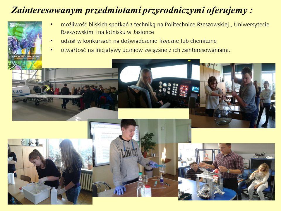 Zainteresowanym przedmiotami przyrodniczymi oferujemy : możliwość bliskich spotkań z techniką na Politechnice Rzeszowskiej, Uniwersytecie Rzeszowskim i na lotnisku w Jasionce udział w konkursach na doświadczenie fizyczne lub chemiczne otwartość na inicjatywy uczniów związane z ich zainteresowaniami.