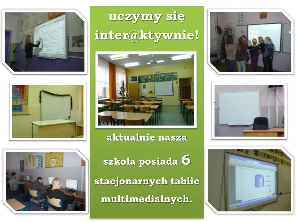 uczymy się inter@ktywnie! aktualnie nasza szkoła posiada 6 stacjonarnych tablic multimedialnych. uczymy się inter@ktywnie! aktualnie nasza szkoła posi