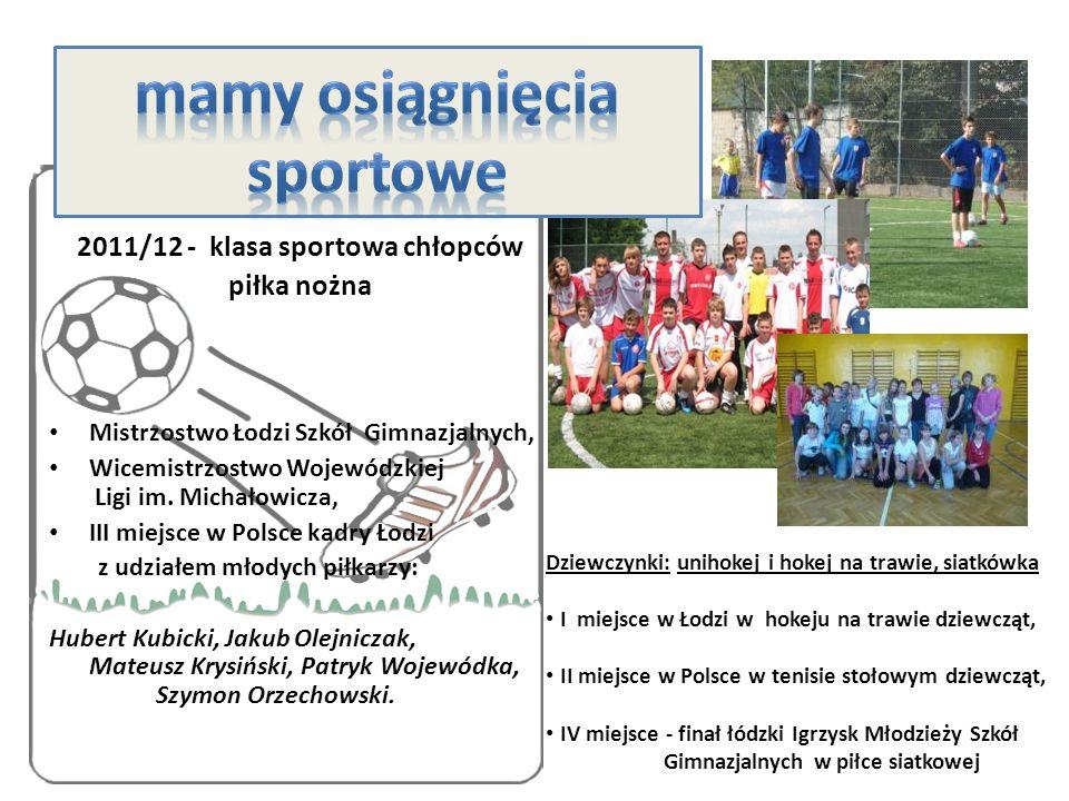 2011/12 - klasa sportowa chłopców piłka nożna Mistrzostwo Łodzi Szkół Gimnazjalnych, Wicemistrzostwo Wojewódzkiej Ligi im. Michałowicza, III miejsce w