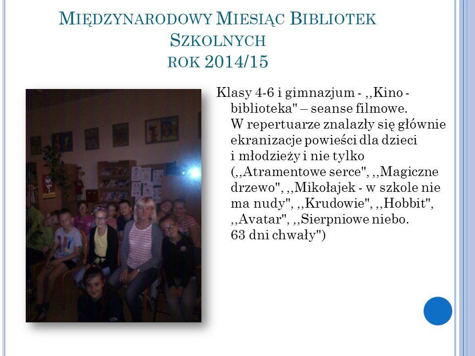 M IĘDZYNARODOWY M IESIĄC B IBLIOTEK S ZKOLNYCH ROK 2014/15 Klasy 4-6 i gimnazjum -,,Kino - biblioteka – seanse filmowe.