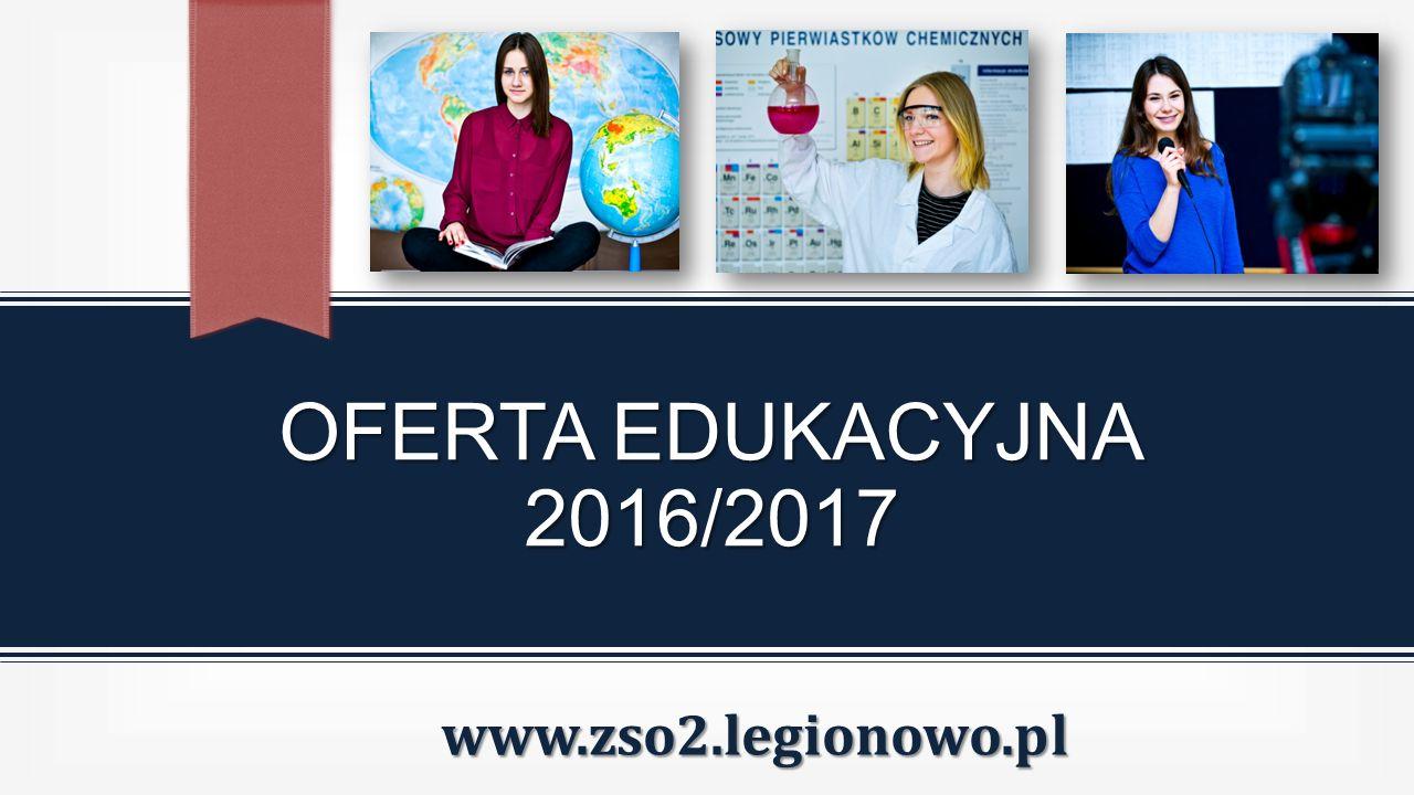 OFERTA EDUKACYJNA 2016/2017 www.zso2.legionowo.pl