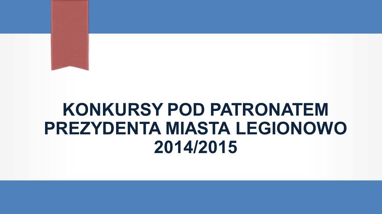 KONKURSY POD PATRONATEM PREZYDENTA MIASTA LEGIONOWO 2014/2015