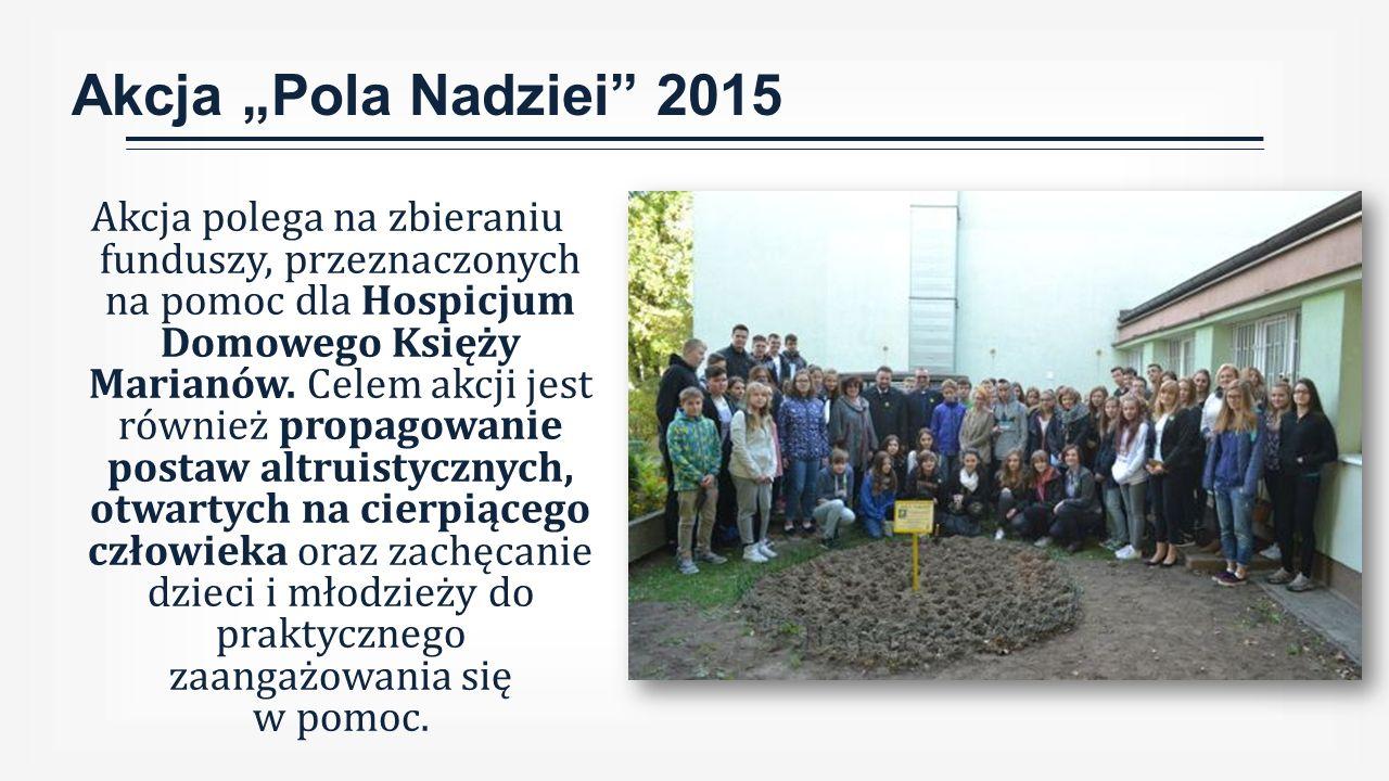 """Akcja """"Pola Nadziei 2015 Akcja polega na zbieraniu funduszy, przeznaczonych na pomoc dla Hospicjum Domowego Księży Marianów."""