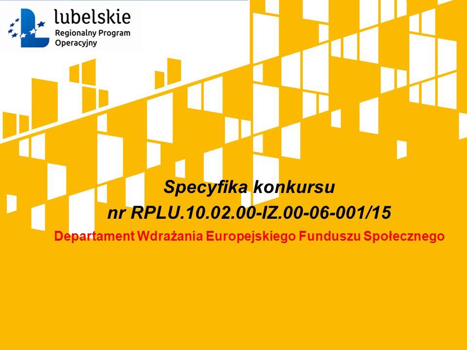 Specyfika konkursu nr RPLU.10.02.00-IZ.00-06-001/15 Departament Wdrażania Europejskiego Funduszu Społecznego