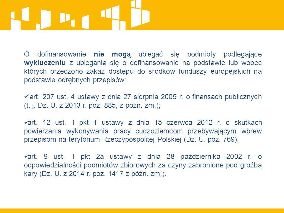 O dofinansowanie nie mogą ubiegać się podmioty podlegające wykluczeniu z ubiegania się o dofinansowanie na podstawie lub wobec których orzeczono zakaz dostępu do środków funduszy europejskich na podstawie odrębnych przepisów: art.