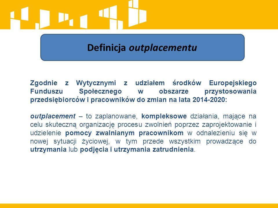 Zgodnie z Wytycznymi z udziałem środków Europejskiego Funduszu Społecznego w obszarze przystosowania przedsiębiorców i pracowników do zmian na lata 2014-2020: outplacement – to zaplanowane, kompleksowe działania, mające na celu skuteczną organizację procesu zwolnień poprzez zaprojektowanie i udzielenie pomocy zwalnianym pracownikom w odnalezieniu się w nowej sytuacji życiowej, w tym przede wszystkim prowadzące do utrzymania lub podjęcia i utrzymania zatrudnienia.