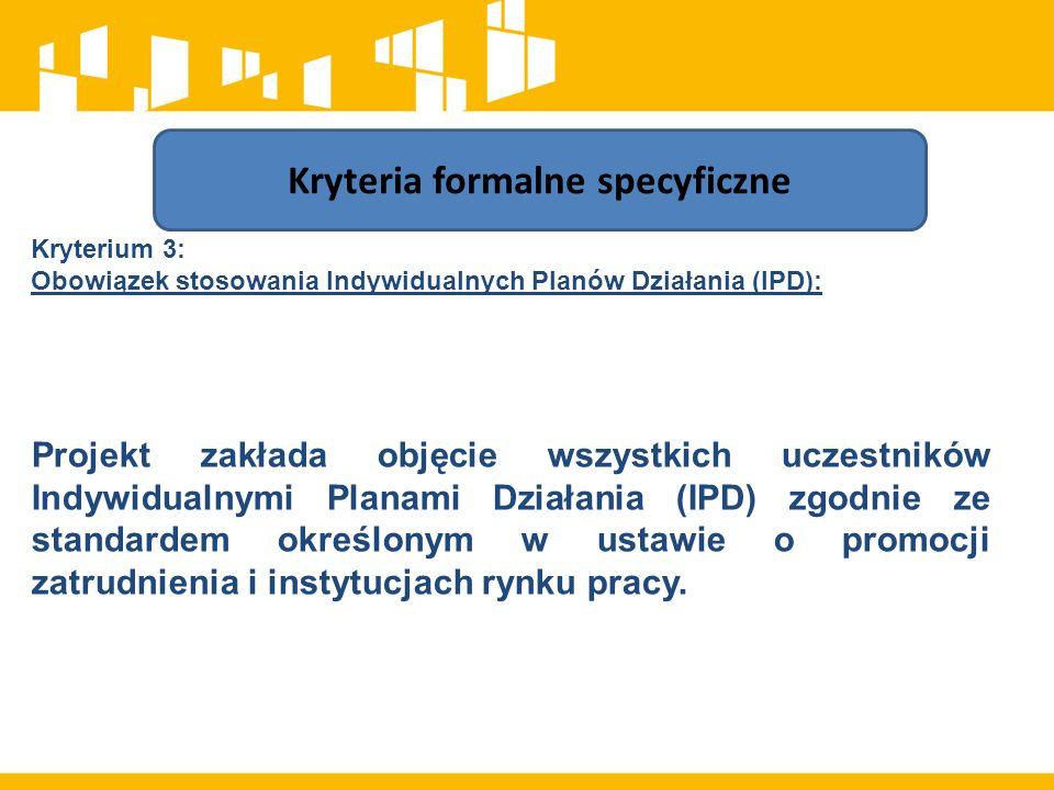 Kryterium 3: Obowiązek stosowania Indywidualnych Planów Działania (IPD): Projekt zakłada objęcie wszystkich uczestników Indywidualnymi Planami Działania (IPD) zgodnie ze standardem określonym w ustawie o promocji zatrudnienia i instytucjach rynku pracy.