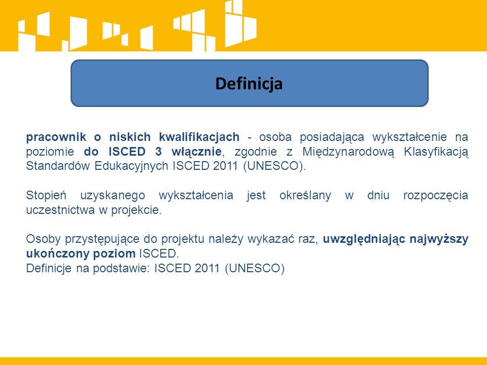 pracownik o niskich kwalifikacjach - osoba posiadająca wykształcenie na poziomie do ISCED 3 włącznie, zgodnie z Międzynarodową Klasyfikacją Standardów Edukacyjnych ISCED 2011 (UNESCO).