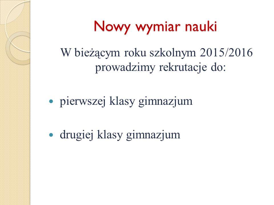 W bieżącym roku szkolnym 2015/2016 prowadzimy rekrutacje do: pierwszej klasy gimnazjum drugiej klasy gimnazjum