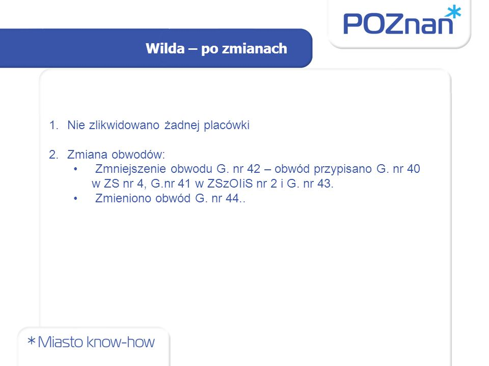 Wilda – po zmianach 1.Nie zlikwidowano żadnej placówki 2.Zmiana obwodów: Zmniejszenie obwodu G.
