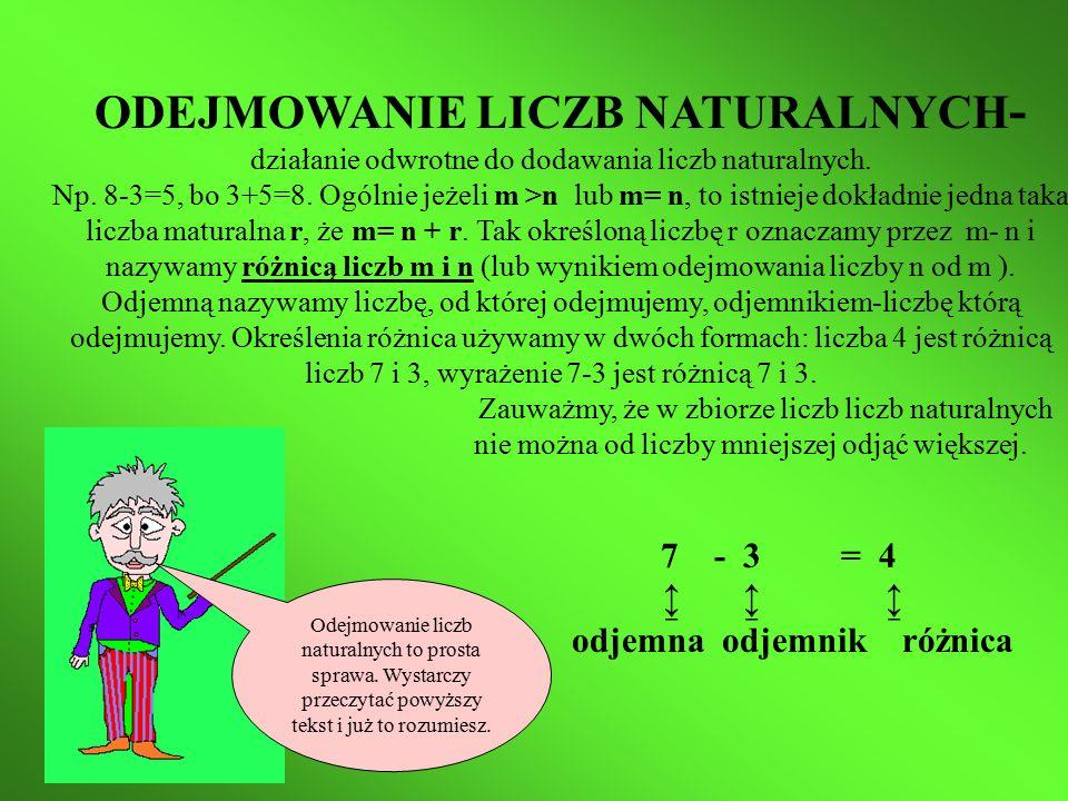ODEJMOWANIE LICZB NATURALNYCH - działanie odwrotne do dodawania liczb naturalnych.