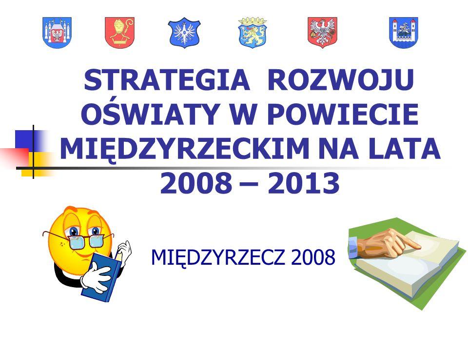 STRATEGIA ROZWOJU OŚWIATY W POWIECIE MIĘDZYRZECKIM NA LATA 2008 – 2013 MIĘDZYRZECZ 2008