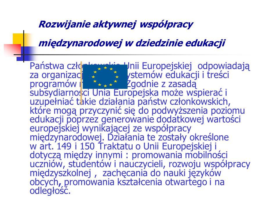 Rozwijanie aktywnej współpracy międzynarodowej w dziedzinie edukacji Państwa członkowskie Unii Europejskiej odpowiadają za organizację swoich systemów edukacji i treści programów nauczania.