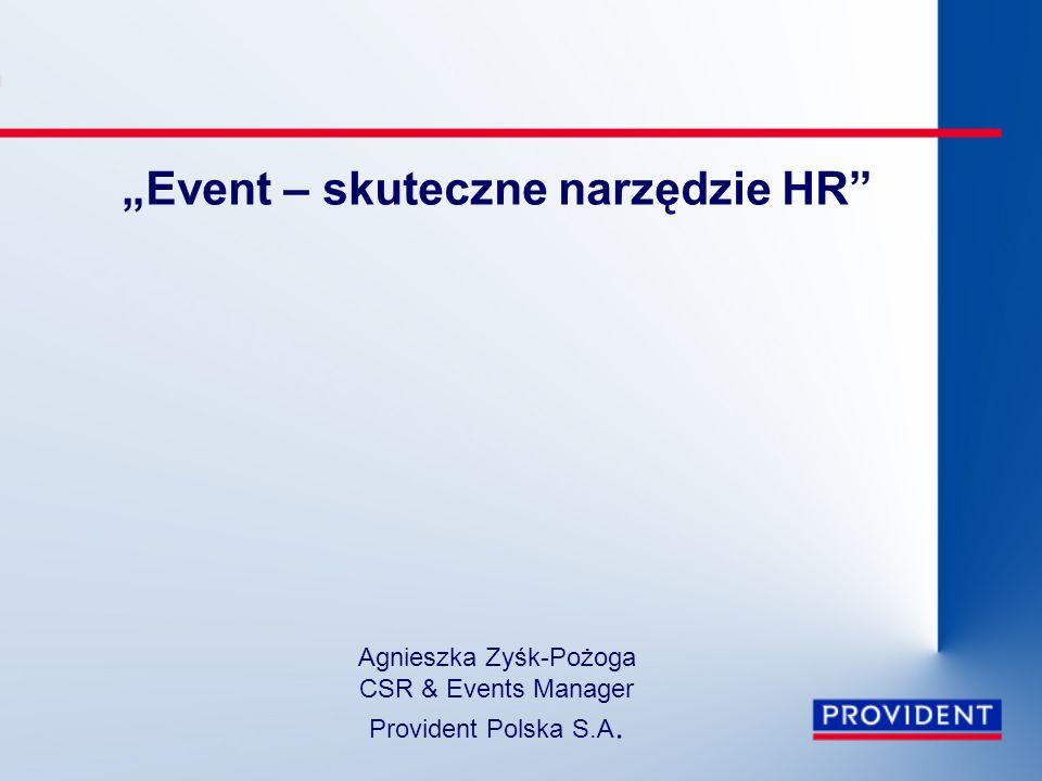 """""""Event – skuteczne narzędzie HR Agnieszka Zyśk-Pożoga CSR & Events Manager Provident Polska S.A."""