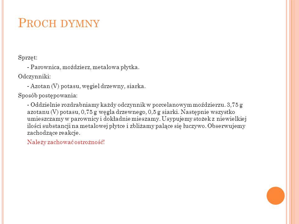 P ROCH DYMNY Sprzęt: - Parownica, moździerz, metalowa płytka.