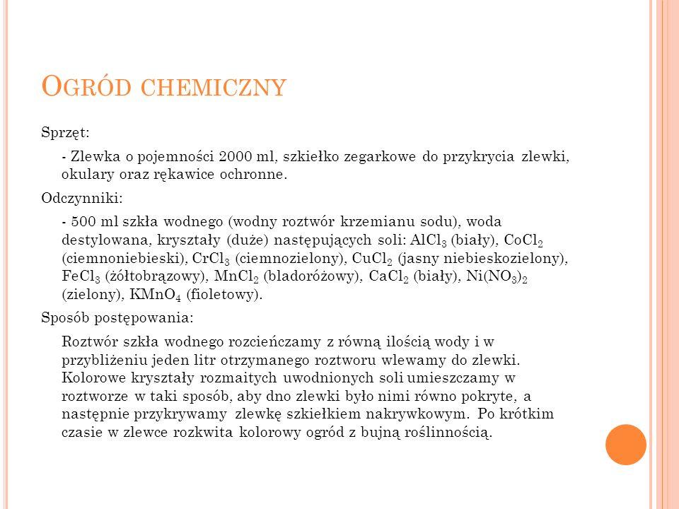 O GRÓD CHEMICZNY Sprzęt: - Zlewka o pojemności 2000 ml, szkiełko zegarkowe do przykrycia zlewki, okulary oraz rękawice ochronne.