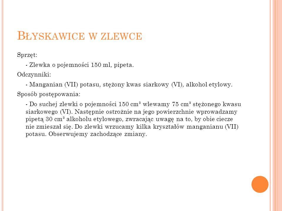 B ŁYSKAWICE W ZLEWCE Sprzęt: - Zlewka o pojemności 150 ml, pipeta.