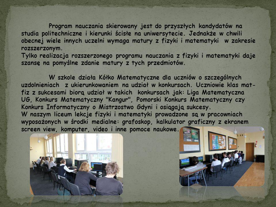 Program nauczania skierowany jest do przyszłych kandydatów na studia politechniczne i kierunki ścisłe na uniwersytecie.