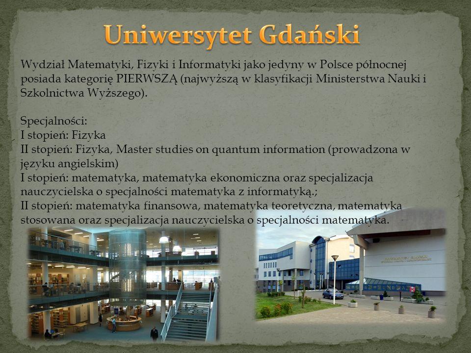 Wydział Matematyki, Fizyki i Informatyki jako jedyny w Polsce północnej posiada kategorię PIERWSZĄ (najwyższą w klasyfikacji Ministerstwa Nauki i Szkolnictwa Wyższego).