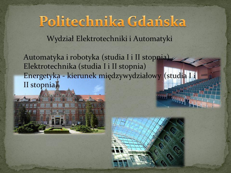 Wydział Elektrotechniki i Automatyki Automatyka i robotyka (studia I i II stopnia) Elektrotechnika (studia I i II stopnia) Energetyka - kierunek międzywydziałowy (studia I i II stopnia)
