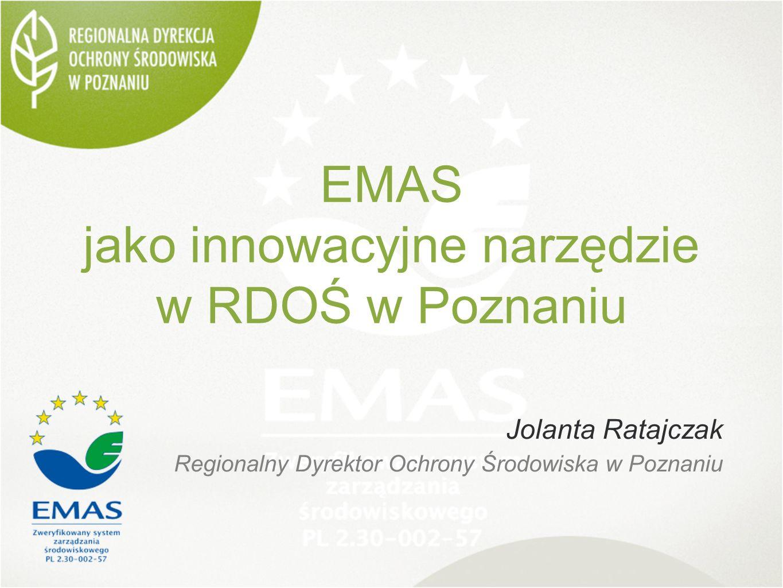 Korzyści EMAS w RDOŚ KORZYŚCI WEWNĘTRZNE Wkomponowanie w system obowia ̨ zuja ̨ cych w RDOŚ procedur kontroli zarza ̨ dczej; Spójność z wymaganiami EMAS i spójny z elementami zarza ̨ dzania przez procesy, cele i kompetencje w urze ̨ dzie; Zapewnienie integralności w obszarach: struktura organizacji, czynności planowania, zakres odpowiedzialności, itp.