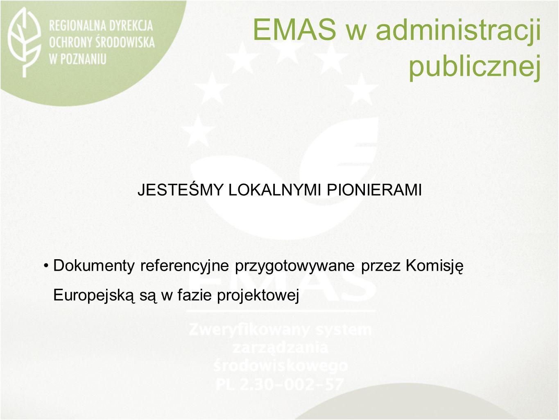 EMAS w administracji publicznej JESTEŚMY LOKALNYMI PIONIERAMI Dokumenty referencyjne przygotowywane przez Komisję Europejską są w fazie projektowej