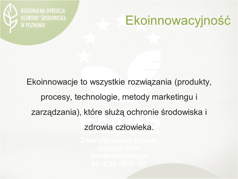 Ekoinnowacje to wszystkie rozwiązania (produkty, procesy, technologie, metody marketingu i zarządzania), które służą ochronie środowiska i zdrowia człowieka.