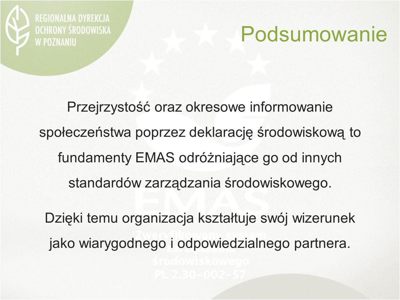 Podsumowanie Przejrzystość oraz okresowe informowanie społeczeństwa poprzez deklarację środowiskową to fundamenty EMAS odróżniające go od innych standardów zarządzania środowiskowego.