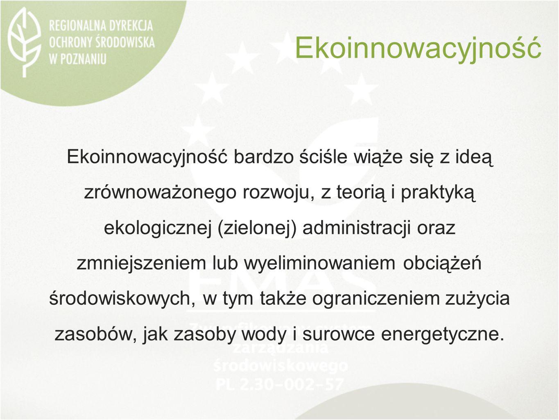 Ekoinnowacyjność Ekoinnowacyjność bardzo ściśle wiąże się z ideą zrównoważonego rozwoju, z teorią i praktyką ekologicznej (zielonej) administracji oraz zmniejszeniem lub wyeliminowaniem obciążeń środowiskowych, w tym także ograniczeniem zużycia zasobów, jak zasoby wody i surowce energetyczne.