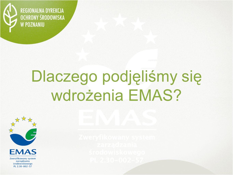 Dlaczego podjęliśmy się wdrożenia EMAS Zwyczajnie wypada, aby firma – urząd stawiający wymagania w zakresie uwarunkowań środowiskowych różnego rodzaju przedsięwzięć, kreujący zasady ochrony zasobów przyrodniczych, sam, w pełni świadomie się do nich stosował