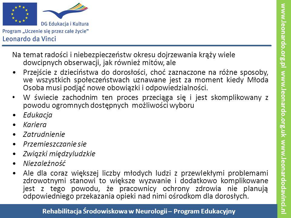 www.leonardo.org.pl www.leonardo.org.uk www.leonardodavinci.nl Na temat radości i niebezpieczeństw okresu dojrzewania krąży wiele dowcipnych obserwacji, jak również mitów, ale Przejście z dzieciństwa do dorosłości, choć zaznaczone na różne sposoby, we wszystkich społeczeństwach uznawane jest za moment kiedy Młoda Osoba musi podjąć nowe obowiązki i odpowiedzialności.