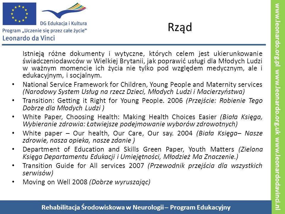 www.leonardo.org.pl www.leonardo.org.uk www.leonardodavinci.nl Rząd Istnieją różne dokumenty i wytyczne, których celem jest ukierunkowanie świadczeniodawców w Wielkiej Brytanii, jak poprawić usługi dla Młodych Ludzi w ważnym momencie ich życia nie tylko pod względem medycznym, ale i edukacyjnym, i socjalnym.