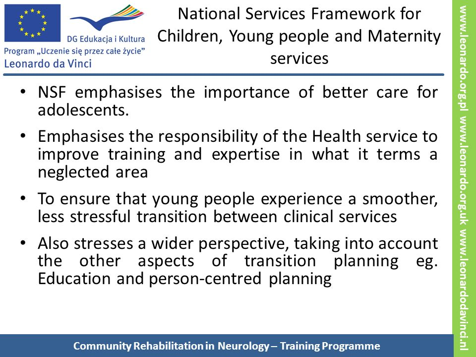 www.leonardo.org.pl www.leonardo.org.uk www.leonardodavinci.nl National Services Framework for Children, Young people and Maternity services NSF emphasises the importance of better care for adolescents.