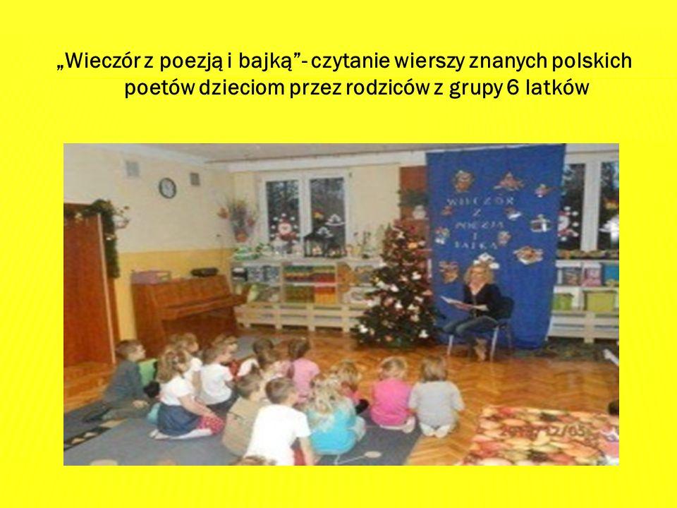 """""""Wieczór z poezją i bajką""""- czytanie wierszy znanych polskich poetów dzieciom przez rodziców z grupy 6 latków"""