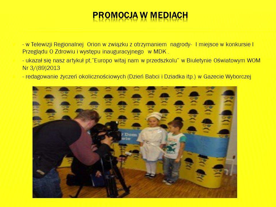  - w Telewizji Regionalnej Orion w związku z otrzymaniem nagrody- I miejsce w konkursie I Przeglądu O Zdrowiu i występu inauguracyjnego w MDK.